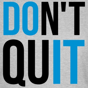 Don't Quit T-Shirts - Frauen T-Shirt