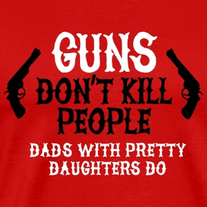 Guns don't kill people Dads with pretty daughters  T-skjorter - Premium T-skjorte for menn