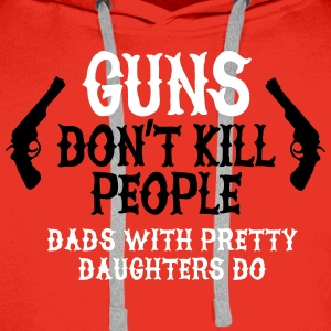 Guns don't kill people Dads with pretty daughters  Gensere - Premium hettegenser for menn