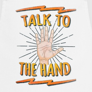 Talk to the hand Funny Nerd & Geek Statement Humor Grembiuli - Grembiule da cucina