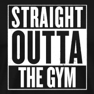 Design ~ Straight Outta The Gym | Mens