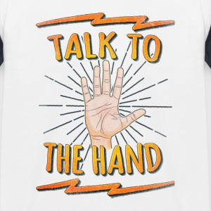 Talk to the hand Funny Nerd & Geek Statement Humor T-Shirts - Kinder Baseball T-Shirt