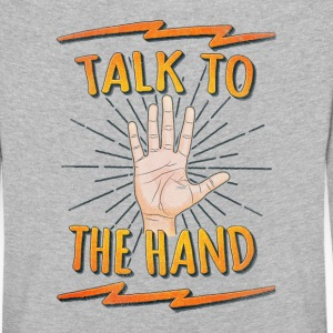 Talk to the hand Funny Nerd & Geek Statement Humor Manches longues - T-shirt manches longues Premium Enfant