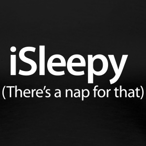iSleepy - There's a nap for that T-Shirts - Women's Premium T-Shirt