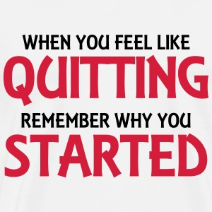 When you feel like quitting... T-Shirts - Männer Premium T-Shirt