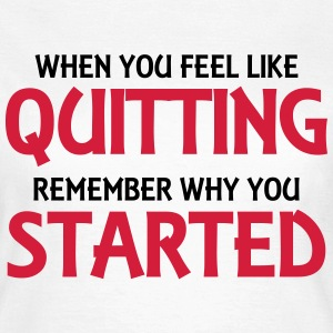 When you feel like quitting... Magliette - Maglietta da donna