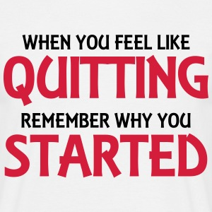 When you feel like quitting... T-Shirts - Men's T-Shirt