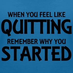 When you feel like quitting... T-Shirts - Women's V-Neck T-Shirt