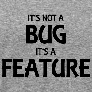 It's not a bug, it's a feature T-shirts - Mannen Premium T-shirt