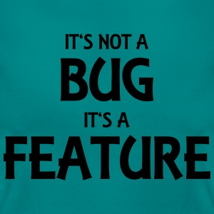 It's not a bug, it's a feature T-Shirts - Women's T-Shirt