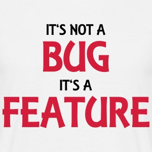 It's not a bug, it's a feature T-shirts - Mannen T-shirt