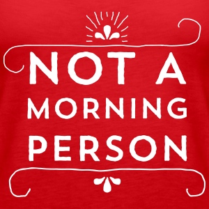NOT A MORNING PERSON Tops - Frauen Premium Tank Top