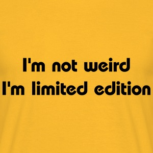 I'm not weird, I'm limited edition T-shirts - T-shirt herr