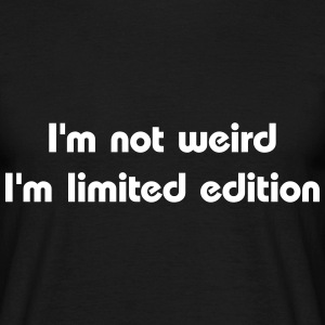 I'm not weird, I'm limited edition T-Shirts - Men's T-Shirt