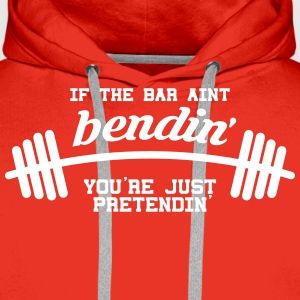 If the Bar Aint Bendin' Your Just Pretendin' Hoody - Men's Premium Hoodie