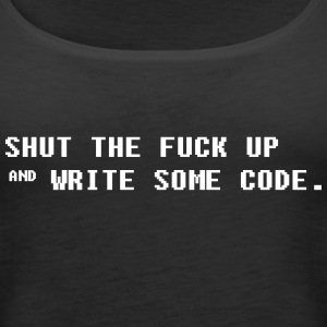 Shut the fuck up and write some code Tops - Women's Premium Tank Top