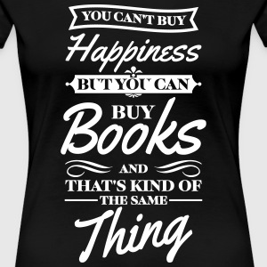 You cant buy happiness but you can buy books T-Shirts - Frauen Premium T-Shirt
