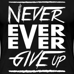 Never ever ever give up T-shirts - Dame premium T-shirt