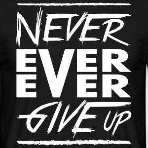 Never ever ever give up T-shirts - Mannen T-shirt