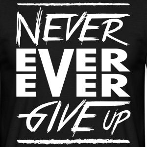 Never ever ever give up Magliette - Maglietta da uomo