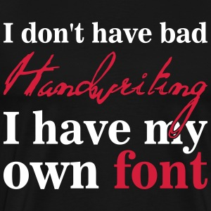 I don't have bad handwriting, it's my font T-shirts - Herre premium T-shirt