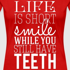 Life is short. smile while you still have teeth Tee shirts - T-shirt Premium Femme