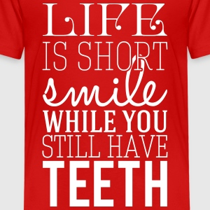 Life is short. smile while you still have teeth T-shirts - Børne premium T-shirt