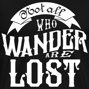 Not all who wander are lost T-shirts - Herre premium T-shirt