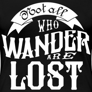 Not all who wander are lost T-Shirts - Women's Premium T-Shirt