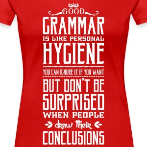 Good grammar is like personal hygiene T-Shirts - Frauen Premium T-Shirt
