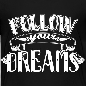 Follow your dreams T-shirts - Premium-T-shirt tonåring