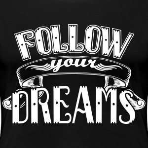 Follow your dreams T-shirts - Premium-T-shirt dam