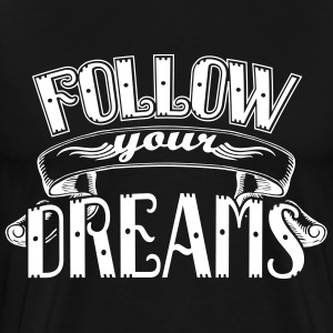 Follow your dreams Magliette - Maglietta Premium da uomo