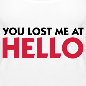 You lost me at Hello! Tops - Women's Premium Tank Top