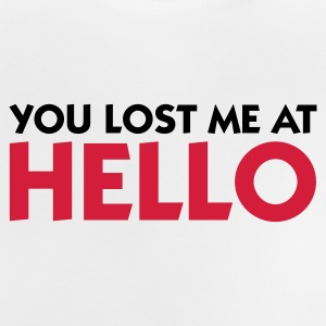 You lost me at Hello! Shirts - Baby T-Shirt
