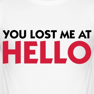 You lost me at Hello! T-Shirts - Men's Slim Fit T-Shirt