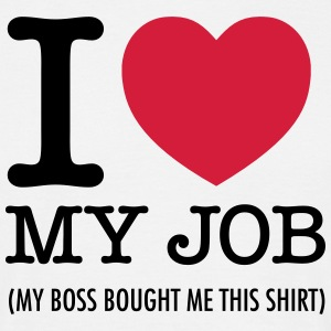 I Love My Job (My Boss Bought Me This Shirt) T-Shirts - Men's T-Shirt