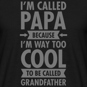 I'm Called Papa Because I'm Way To Cool... T-shirts - Mannen T-shirt