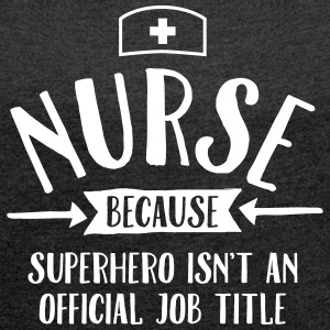 Nurse - Superhero T-Shirts - Women's T-shirt with rolled up sleeves