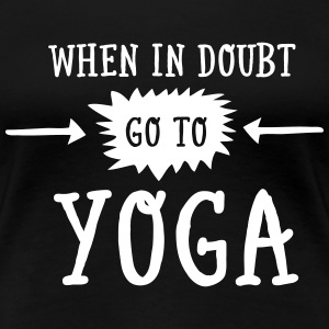 When In Doubt Go To Yoga T-shirts - Premium-T-shirt dam
