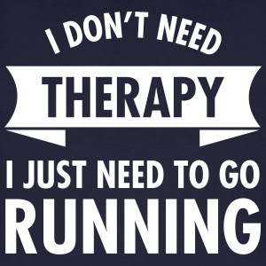 I Don't Need Therapy - I Just Need To Go Running T-Shirts - Men's Organic T-shirt