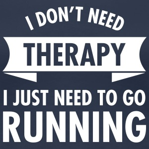 I Don't Need Therapy - I Just Need To Go Running Camisetas - Camiseta premium mujer
