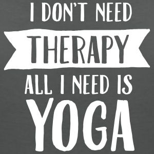 I Don't Need Therapy - All I Need Is Yoga Koszulki - Koszulka damska  z dekoltem w serek