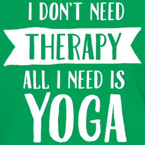 I Don't Need Therapy - All I Need Is Yoga Magliette - Maglietta Contrast da uomo
