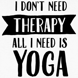 I Don't Need Therapy - All I Need Is Yoga T-Shirts - Männer T-Shirt mit V-Ausschnitt