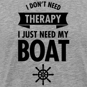 I Don't Need Therapy - I Just Need My Boat T-Shirts - Männer Premium T-Shirt