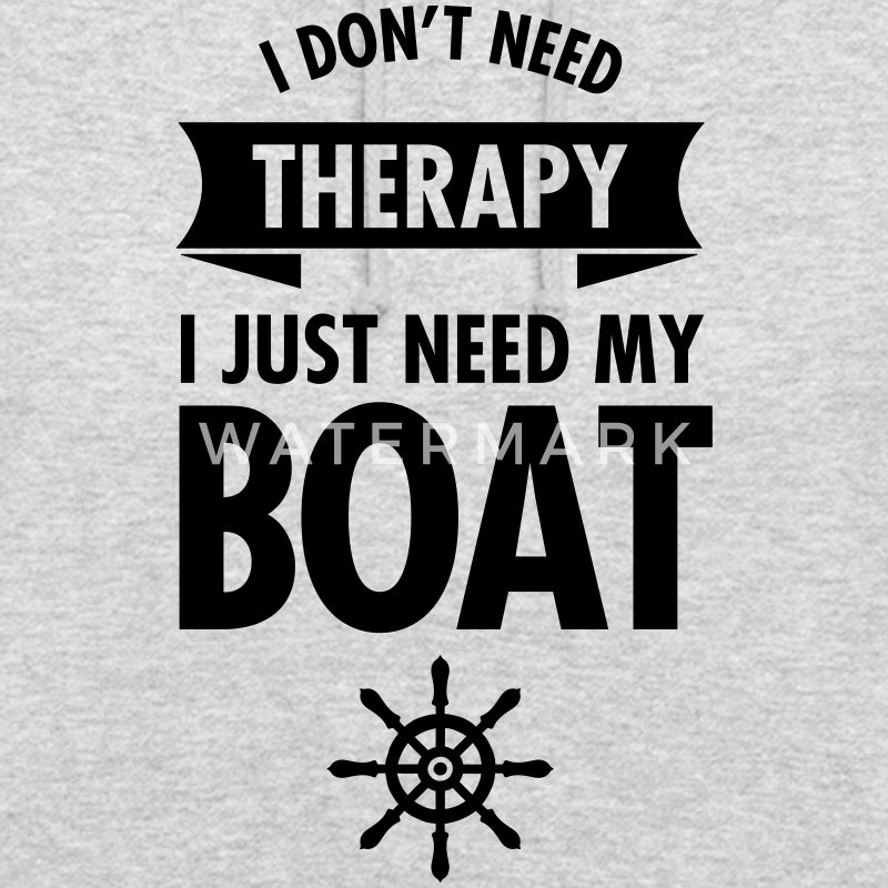 I Don't Need Therapy - I Just Need My Boat Bluzy - Bluza z kapturem typu unisex