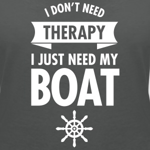 I Don't Need Therapy - I Just Need My Boat T-Shirts - Frauen T-Shirt mit V-Ausschnitt