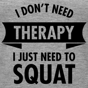 I Don't Need Therapy - I Just Need To Squat Topy - Tank top damski Premium