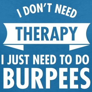 I Don't Need Therapy - I Just Need To Do Burpees T-shirts - T-shirt med v-ringning dam